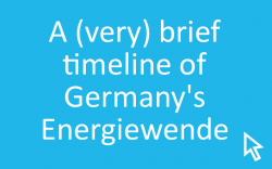 Click here for a brief timeline of Germany's Energiewende.